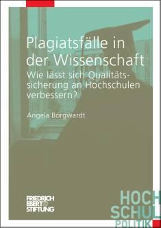 Cover der Publikation Plagiatsfaelle in der Wissenschaft, die von Dr. Angela Borgwardt geschrieben wurde und 2012 in der Reihe Hochschulpolitik erschienen ist.