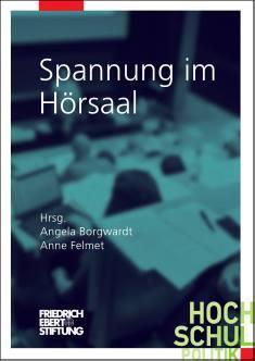 Cover der Publikation Spannung im Hoersaal, die von Angela Borgwardt und Anne Felmet herausgegeben wurde. Sie ist 2018 in der Reihe Hochschulpolitik erschienen.