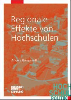 Cover der Publikation Regionale Effekte von Hochschulen, die von Dr. Angela Borgwardt geschrieben wurde und 2018 in der Reihe Hochschulpolitik erschienen ist.