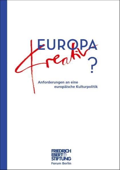 Cover der Publikation Europa kreativ - Anforederungen an eine europäische Kulturpolitik