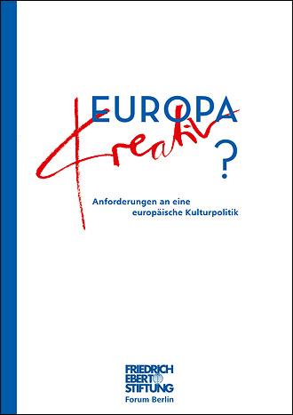 Cover der Publikation Europa kreativ? - Anforderungen an eine europäische Kulturpolitik